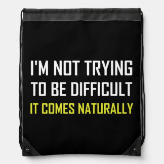 Not Trying To Be Difficult Comes Naturally Drawstring Bag