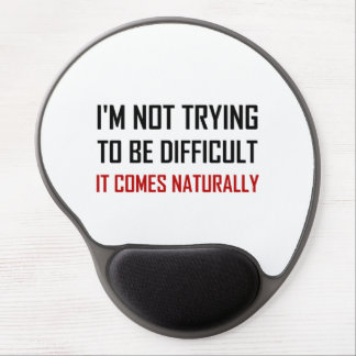 Not Trying To Be Difficult Comes Naturally Gel Mouse Pad