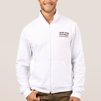Not Trying To Be Difficult Comes Naturally Jacket