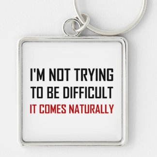 Not Trying To Be Difficult Comes Naturally Keychain