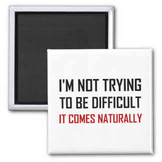 Not Trying To Be Difficult Comes Naturally Magnet
