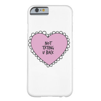 Not Txting U Back Heart Barely There iPhone 6 Case