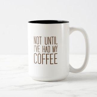 Not Until I've Had My COFFEE I Love Coffee Simple Two-Tone Coffee Mug