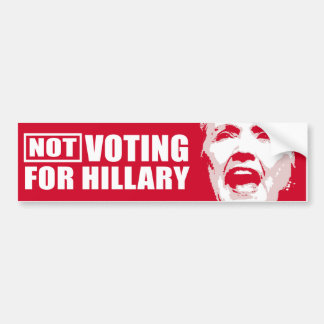 Not voting for Hillary - Red Anti-Hillary -  Bumper Sticker