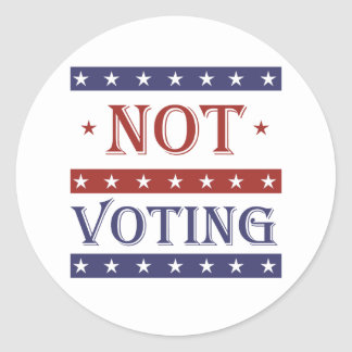 NOT VOTING IN 2016 - -  ROUND STICKER