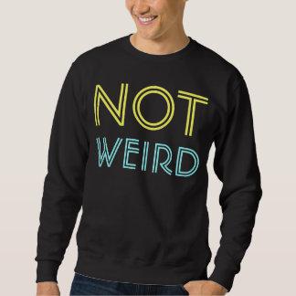 not weird sweatshirt