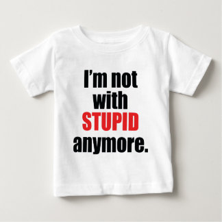 Not With Stupid Anymore Baby T-Shirt