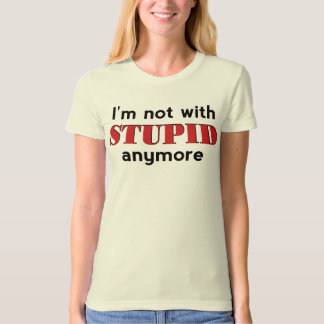 Not With Stupid T-Shirt