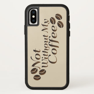 Not Without My Coffee iPhone X Case