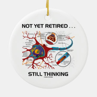 Not Yet Retired ... Still Thinking Neuron Synapse Ceramic Ornament