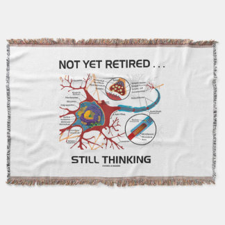 Not Yet Retired ... Still Thinking Neuron Synapse Throw Blanket