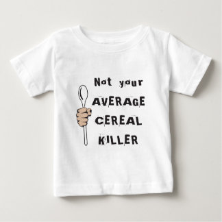 Not Your Average Cereal Killer Baby T-Shirt