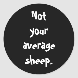 Not your average sheep. classic round sticker