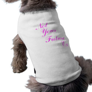Not Your Future Ex Dog Tshirt