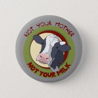 Not Your Mother, Not Your Milk 2 Inch Round Button