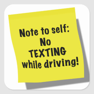 Note to self, No texting while driving Square Sticker