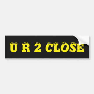 Note to Tailgaters U R 2 CLOSE Bumper Sticker