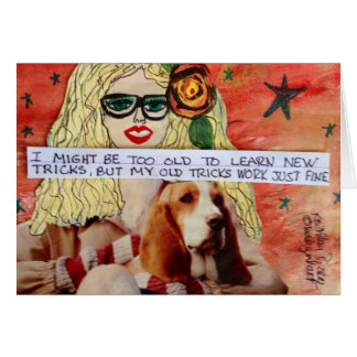 NOTECARD-I MIGHT BE TOO OLD TO LEARN NEW TRICKS CARD