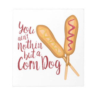 Nothin But Corn Dog Notepads