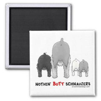Nothin' Butt Schnauzers Fridge Magnets