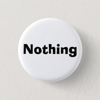 Nothing 1 Inch Round Button