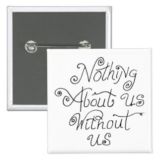 nothing about us without us 2 inch square button