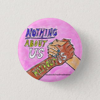 Nothing about us Without Us button