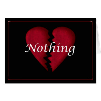 Nothing,, broken heart, broken hearted sad words card
