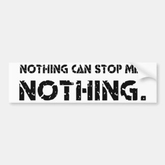Nothing Can Stop Me. Nothing. Bumper Sticker