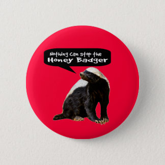 Nothing Can Stop the Honey Badger! (He speaks) 2 Inch Round Button