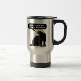 Nothing Can Stop the Honey Badger! (He speaks) Travel Mug