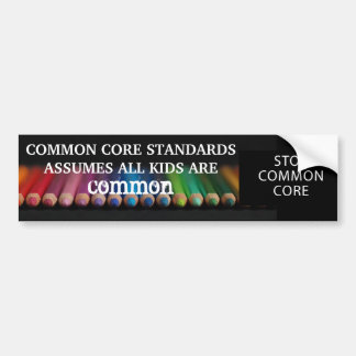 Nothing Common about our Kids. Stop Common Core. Bumper Sticker