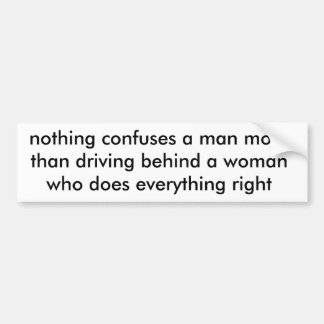 nothing confuses a man more than driving behind... bumper sticker