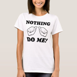 Nothing do me! T-Shirt
