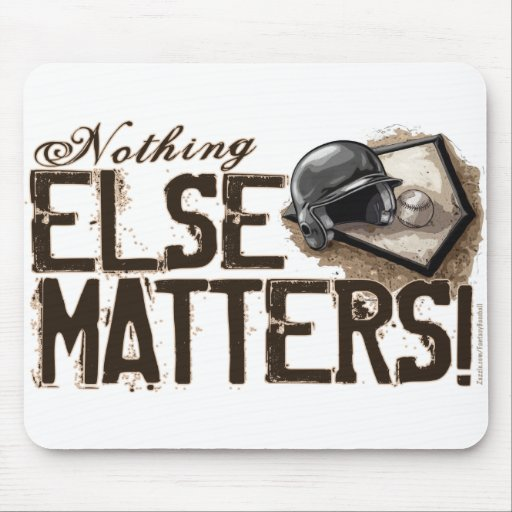 Nothing Else Matters! Mousepad
