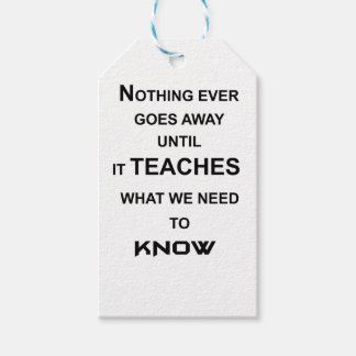 nothing ever goes away until it teaches what we gift tags