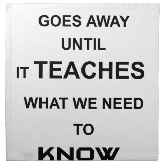 nothing ever goes away until it teaches what we printed napkin
