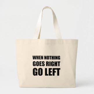 Nothing Goes Right Go Left Large Tote Bag