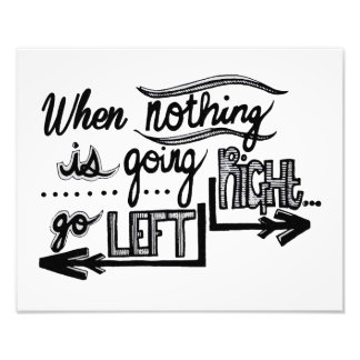 Nothing Goes Right Go Left Photo Print