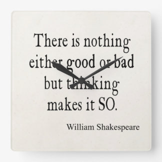 Nothing Good or Bad Thinking Shakespeare Quote Square Wall Clock