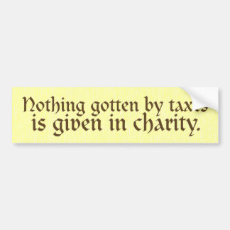 Nothing Gotten by Taxes Bumper Sticker