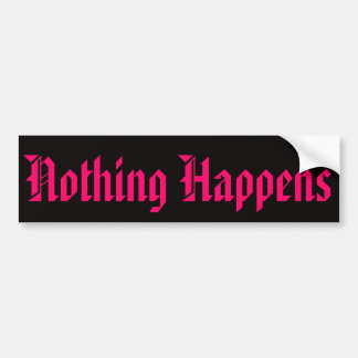 Nothing Happens Bumper Sticker by Sara Wild