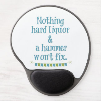 NOTHING HARD LIQUOR AND A HAMMER WON'T FIX GEL MOUSE PAD