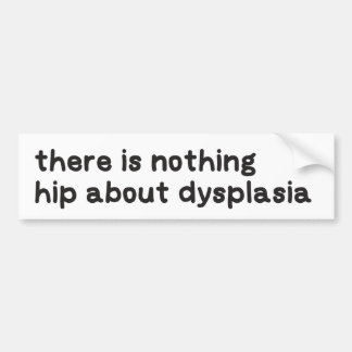Nothing hip about dysplasia awareness bumper sticker