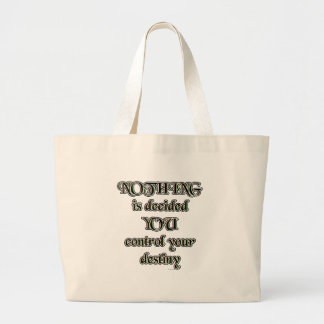 NOTHING is decided. YOU control your destiny. Large Tote Bag