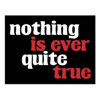 Nothing is Ever Quite True Postcard