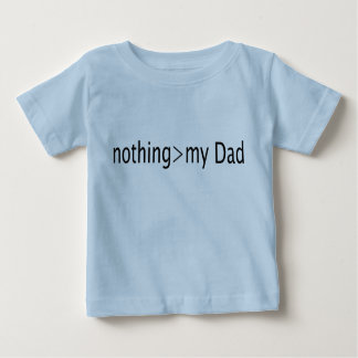 Nothing is greater than my Dad Baby T-Shirt