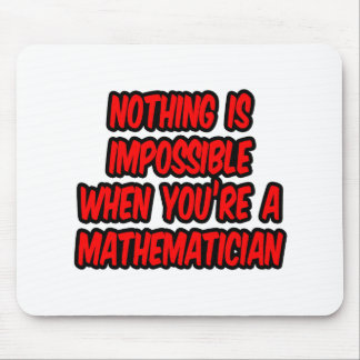 Nothing Is Impossible...Mathematician Mouse Pad