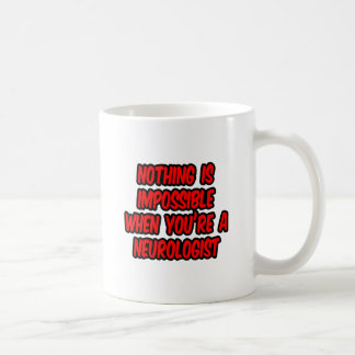 Nothing Is Impossible...Neurologist Coffee Mug