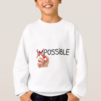 Nothing is Impossible Sweatshirt